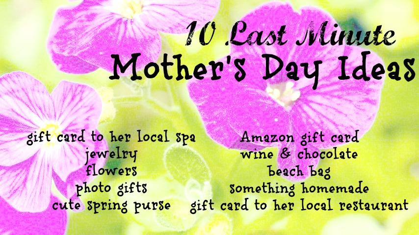 10 Last Minute Ideas for Mother's Day Gifts | Mommies With ...