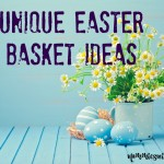 Not-Your-Typical Easter Basket Ideas