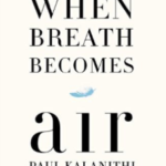 Book Review: When Breath Becomes Air {If You Read One Book Only This Year, This is It.}