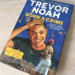 Must-Read Book: Born a Crime by Trevor Noah